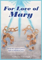 For Love of Mary: A selection of modern private revelation by Catherine Cavanagh