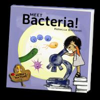 Meet Bacteria! by Rebecca Bielawski