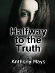 Halfway to the Truth by Anthony Mays