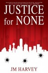 Featured Book: Justice for None by JM Harvey