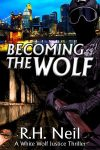 Featured Book: Becoming The Wolf: A White Wolf Justice Thriller by Richard Neil