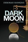 Featured Book:  Dark Moon, A Legal Thriller by Deborah Hawkins