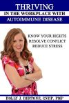Featured Book:  Thriving in the Workplace with Autoimmune Disease: Know Your Rights, Resolve Conflict, and Reduce Stress by Holly Bertone