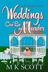 Featured Book: Weddings Can Be Murder by M K Scott