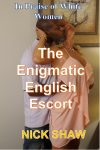 The Enigmatic English Escort by Nick Shaw