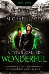 Featured Book: A Town Called Wonderful, Part 2 of The Underlands Series by Michael Lacey