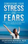 Featured Book: Conquering Your Stress & Fears: A Treatment Guide for Anxiety and Trauma-Related Disorders by Gustavo Kinrys, M.D.