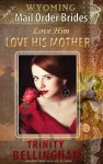 Buyer's Guide: Love Him Love His Mother by Trinity Bellingham