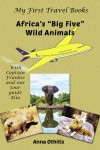 Featured Book: Africa's Big Five Wild Animals (My First Travel Books) by Anna Othitis