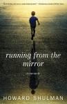 Featured Book: Running from the Mirror: A Memoir by Howard Shulman