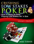 Crushing Low Stakes Poker: How to Make $1,000s Playing Low Stakes Sit 'n Gos, Volume 1: Strategy by Mike Turner