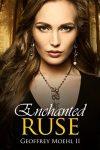 Enchanted Ruse by Geoffrey Moehl II