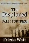 Featured Book: The Displaced: Fall of a Fortress by Frieda Watt