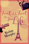 Featured Book: Point and Shoot for Your Life by Robin Murphy